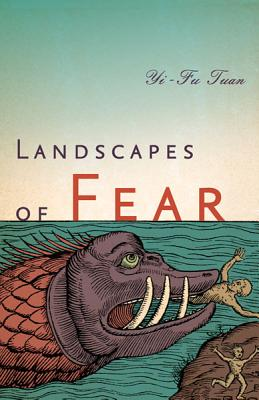 Landscapes of Fear By Tuan, Yi-Fu