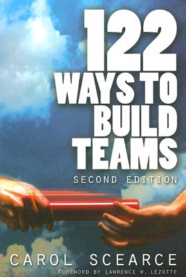 122 Ways to Build Teams By Scearce, Carol/ Lezotte, Lawrence W. (FRW)